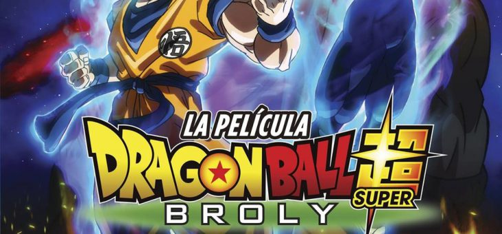 DRAGON BALL SUPER: BROLY               (a partir del 29/05/2019)